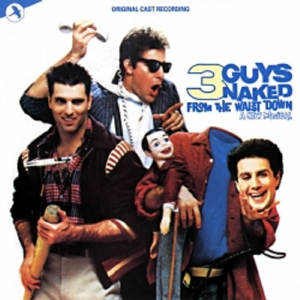 3 Guys Naked From The Waist Down 1985 Original Off-Broadway CD